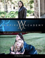 Vampire Academy : The Official Illustrated Movie Companion - Richelle Mead