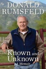 Known and Unknown :  A Memoir - Donald Rumsfeld
