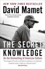 The Secret Knowledge : On the Dismantling of American Culture - David Mamet