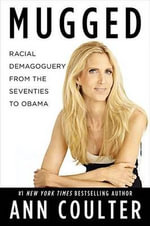Mugged : Racial Demogoguery from the Seventies to Obama - Ann Coulter