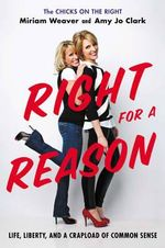Right for a Reason : Life, Liberty, and a Crapload of Common Sense - Miriam Weaver