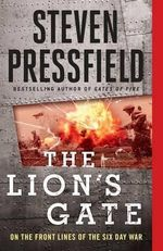 The Lion's Gate : On the Front Lines of the Six Day War - Steven Pressfield
