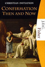 Confirmation Then and Now : Confirmation Then and Now - J.D.C. Fisher