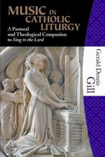 Music in Catholic Liturgy : A Pastoral and Heological Companion to