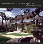 The Architectural Legacy of Alfred Giles : Selected Restorations - Mary Carolyn Hollers George