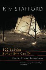 100 Tricks Every Boy Can Do : A Memoir - Kim Stafford