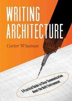 Writing Architecture : A Practical Guide to Clear Communication About the Built Environment - Carter Wiseman