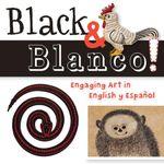 Black and Blanco! : Engaging Art in English y Espanol - San Antonio Museum of Art