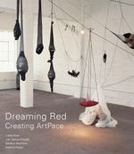Dreaming Red : Creating Artpace: Creating Artpace - Linda Pace