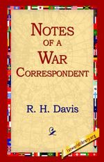 Notes of a War Correspondent - R H Davis