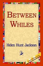 Between Whiles - Helen Hunt Jackson