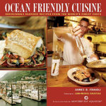 Ocean Friendly Cuisine : Sustainable Seafood Recipes from the World's Finest Chefs - James O Fraioli