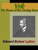 VRIL - The Power of the Coming Race : The Power of the Coming Race - Edward, Bulwer Lytton