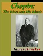 Chopin - The Man and His Music - James Huneker
