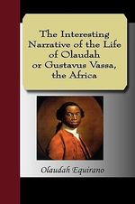 The Interesting Narrative of the Life of Olaudah Equiano, or Gustavus Vassa, the African - Equiano Olaudah