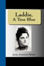 Laddie, A True Blue Story - Gene Stratton-Porter