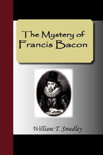 The Mystery of Francis Bacon - William T. Smedley