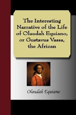 The Interesting Narrative of the Life of Olaudah Equiano, or Gustavus Vassa, the African - Olaudah Equiano