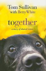 Together : A Story of Shared Vision - Tom Sullivan