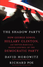 The Shadow Party : How George Soros, Hillary Clinton, and Sixties Radicals Seized Control of the Democratic Party - David A. Horowitz