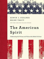 The American Spirit : Celebrating the Virtues and Values That Make Us Great - Brian Tracy