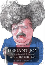 Defiant Joy : The Remarkable Life & Impact of G.K. Chesterton - Kevin Belmonte