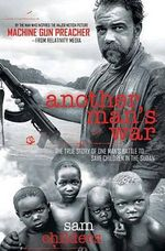 Another Man's War : The True Story of One Man's Battle to Save Children in the Sudan - Sam Childers