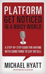 Platform : Get Noticed in a Noisy World - Michael Hyatt