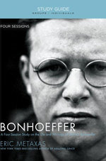 Bonhoeffer Study Guide : The Life and Writings of Dietrich Bonhoeffer - Eric Metaxas
