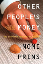 Other People's Money : The Corporate Mugging of America - Nomi Prins