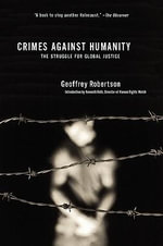 Crimes Against Humanity : The Struggle for Global Justice - MR Geoffrey Robertson