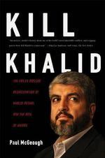 Kill Khalid : The Failed Mossad Assassination Attempt of Hamas Leader Khalid Mishal and Its Unforseen Consequences - Paul McGeough