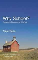 Why School? : Reclaiming Education for All of Us - Mike Rose