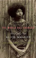 The World Has Changed : Conversations with Alice Walker - Alice Walker