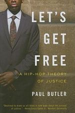 Let's Get Free : A Hip-Hop Theory of Justice - Paul Butler