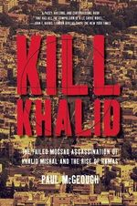 Kill Khalid : The Failed Mossad Assassination of Khalid Mishal and the Rise of Hamas - Paul McGeough