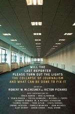 Will the Last Reporter Please Turn Out the Lights : The Collapse of Journalism and What Can be Done to Fix it - Robert W. McChesney