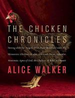 The Chicken Chronicles : Sitting with the Angels Who Have Returned with My Memories: Glorious, Rufus, Gertrude Stein, Splendor, Hortensia, Agnes of God, the Gladyses, & Babe: A Memoir - Alice Walker