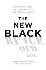 The New Black : What Has Changed - and What Has Not - with Race in America