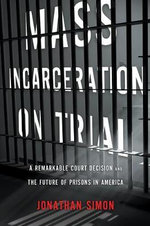 Mass Incarceration on Trial : America's Courts and the Future of Imprisonment - Jonathan Simon