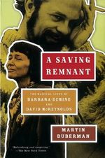 A Saving Remnant : The Radical Lives of Barbara Deming and David McReynolds - Martin Duberman