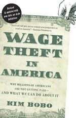 Wage Theft in America : Why Millions of Working Americans Are Not Getting Paid-And What We Can Do about It - Kim Bobo