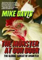 The Monster at Our Door : The Global Threat of Avian Flu - Mike Davis