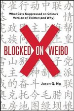Blocked on Weibo : What Gets Suppressed on China's Version of Twitter (and Why) - Jason Ng