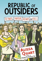 Republic of Outsiders : The Power of Amateurs, Dreamers, and Rebels - Alissa Quart