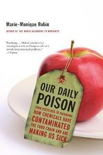 Our Daily Poison : From Pesticides to Packaging, How Chemicals Have Contaminated the Food Chain and are Making Us Sick - Marie-Monique Robin