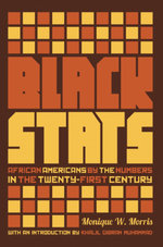 Black Stats : African Americans by the Numbers in the Twenty-first Century - Monique W. Morris