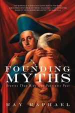 Founding Myths : Stories That Hide Our Patriotic Past - Ray Raphael
