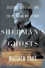 Sherman's Ghosts : Soldiers, Civilians, and the American Way of War - Matthew Carr