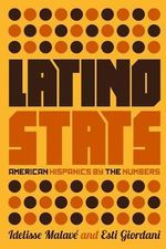 Latino Stats : American Hispanics by the Numbers - Idelisse Malave